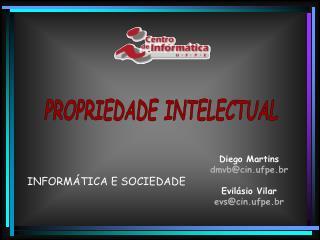 Diego Martins dmvb@cin.ufpe.br Evilásio Vilar evs@cin.ufpe.br