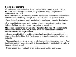 Folding of proteins Proteins are synthesized on ribosomes as linear chains of amino acids.