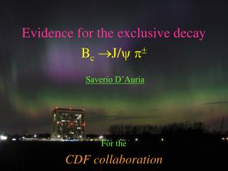 Evidence for the exclusive decay  B c J/ y p  Saverio D'Auria For the CDF collaboration