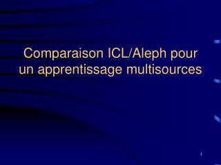 Comparaison ICL/Aleph pour un apprentissage multisources