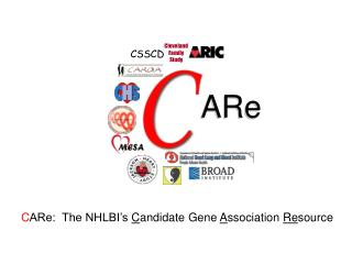 C ARe:  The NHLBI's  C andidate Gene  A ssociation  Re source