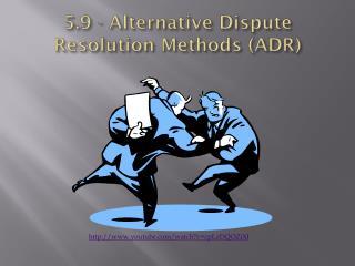 5.9 - Alternative Dispute Resolution Methods (ADR)