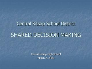 Central Kitsap School District SHARED DECISION MAKING