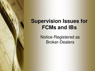 Supervision Issues for FCMs and IBs