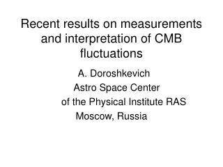 Recent results on measurements and interpretation of CMB fluctuations
