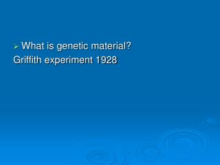 What is genetic material? Griffith experiment 1928