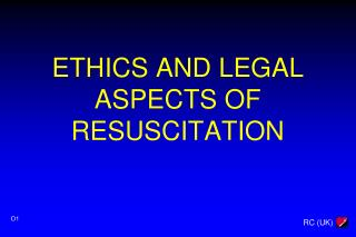 ETHICS AND LEGAL ASPECTS OF RESUSCITATION