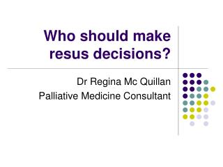 Who should make resus decisions?