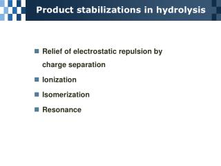 Product stabilizations in hydrolysis
