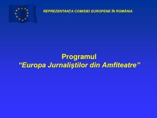 """Programul  """"Europa Jurnaliştilor din Amfiteatre"""""""