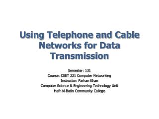 Using Telephone and Cable Networks for Data Transmission