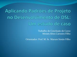 Aplicando Padr�es de Projeto no Desenvolvimento de DSL: Um estudo de caso