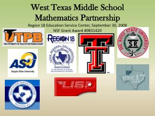 West Texas Middle School Mathematics Partnership Region 18 Education Service Center, September 30, 2008 NSF Grant Award