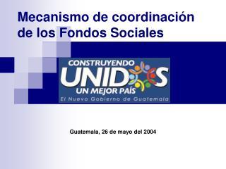 Mecanismo de coordinaci�n de los Fondos Sociales