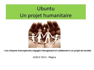 Ubuntu  Un projet humanitaire