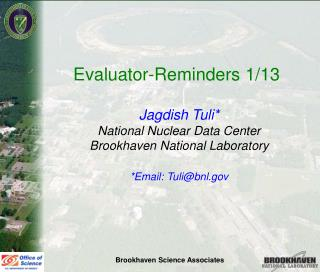 Evaluator-Reminders 1/13  Jagdish Tuli* National Nuclear Data Center