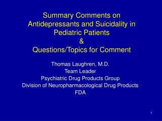 Thomas Laughren, M.D. Team Leader Psychiatric Drug Products Group