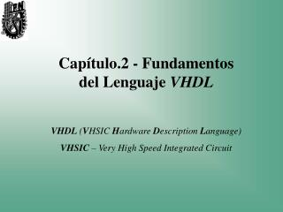 Capítulo.2 - Fundamentos del Lenguaje  VHDL VHDL  ( V HSIC  H ardware  D escription  L anguage)