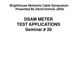 DSAM METER TEST APPLICATIONS Seminar # 20