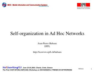 Self-organization in Ad Hoc Networks Jean-Pierre Hubaux EPFL lcaepfl.ch/hubaux