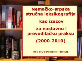 Nemačko-srpska stručna leksikografija  kao izazov  za nastavnu i prevodilačku praksu (2000-2010)