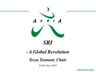 SRI - A Global Revolution  Tessa Tennant, Chair 24 October 2003