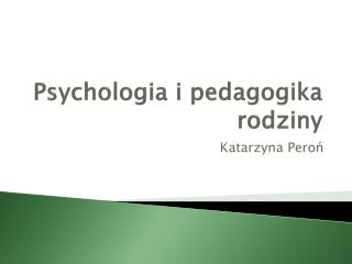 Psychologia i pedagogika rodziny