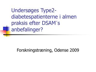 Undersøges Type2-diabetespatienterne i almen praksis efter DSAM´s anbefalinger?