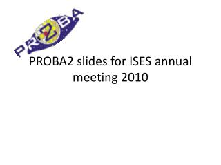 PROBA2 slides for ISES annual meeting 2010
