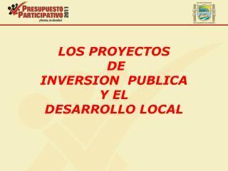 LOS PROYECTOS  DE  INVERSION  PUBLICA  Y EL  DESARROLLO LOCAL