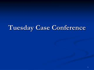 Tuesday Case Conference