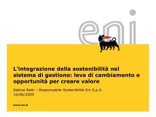 Sabina Ratti – Responsabile Sostenibilità Eni S.p.A. 16/06/2009