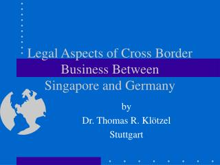 Legal Aspects of Cross Border Business Between  Singapore and Germany