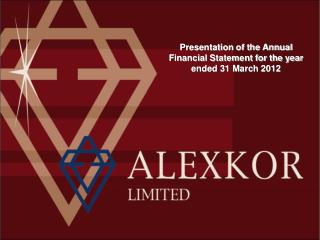 Presentation of the Annual Financial Statement for the year ended 31 March 2012