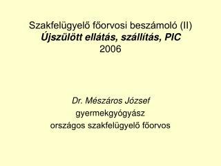 Szakfelügyelő főorvosi beszámoló (II) Újszülött ellátás, szállítás, PIC 2006