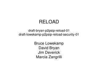 RELOAD draft-bryan-p2psip-reload-01 draft-lowekamp-p2psip-reload-security-01