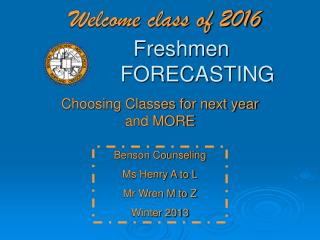 Welcome class of 2016  	Freshmen 		FORECASTING