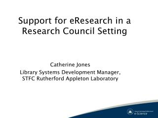 Support for eResearch in a Research Council Setting
