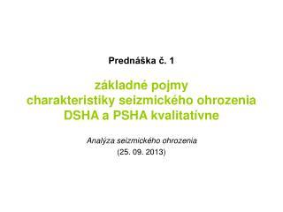 Prednáška č. 1 základné pojmy charakteristiky seizmického ohrozenia DSHA a PSHA kvalitatívne
