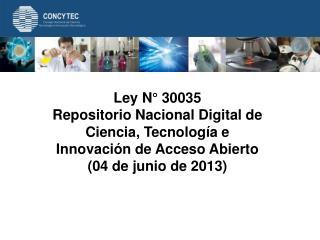 Ley N° 30035 Repositorio Nacional Digital de Ciencia, Tecnología e Innovación de Acceso Abierto