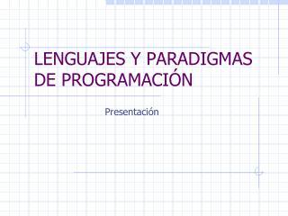 LENGUAJES Y PARADIGMAS DE PROGRAMACIÓN