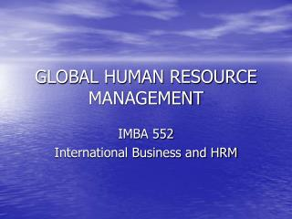 GLOBAL HUMAN RESOURCE MANAGEMENT