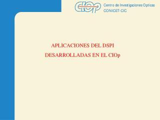 APLICACIONES DEL DSPI DESARROLLADAS EN EL CIOp