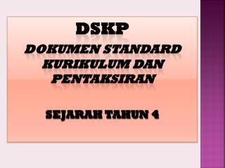 DSKP DOKUMEN STANDARD KURIKULUM DAN PENTAKSIRAN SEJARAH TAHUN 4