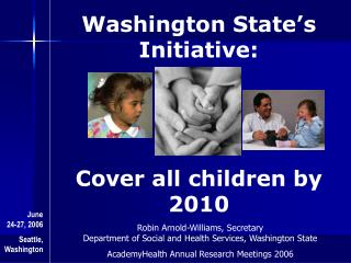 Washington State�s Initiative: Cover all children by 2010