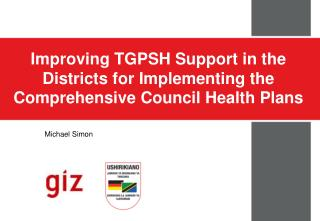 Improving TGPSH Support in the Districts for Implementing the Comprehensive Council Health Plans