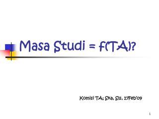 Masa Studi = f(TA)?