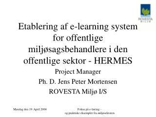 Project Manager Ph. D. Jens Peter Mortensen ROVESTA Miljø I/S