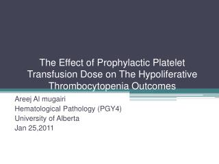 Areej Al mugairi  Hematological Pathology (PGY4) University of Alberta Jan 25,2011
