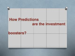 Predictions are the investment boosters